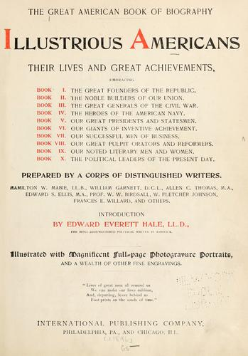 The great American book of biography, illustrious Americans by Prepared by a corps of distinguished writers. Hamilton W. Mabie [and others] introduction by Edward Everett Hale.