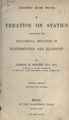 A treatise on statics, containing the fundamental principles of electrostatics and elasticity by George Minchin Minchin