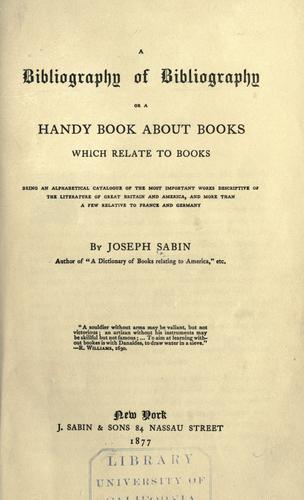 A bibliography of bibliography by Joseph Sabin