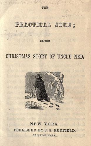 The practical joke, or, The Christmas story of Uncle Ned by