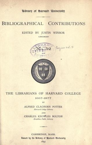 The librarians of Harvard College 1667-1877 by Alfred Claghorn Potter
