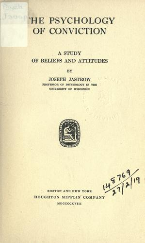The Psychology Of Conviction by Joseph Jastrow