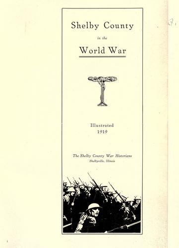 Shelby County in the World War by by Shelby County War Historians in collaboration with other military and civil workers of Shelby County ; introduction by Hon. Wm. H. Chew.
