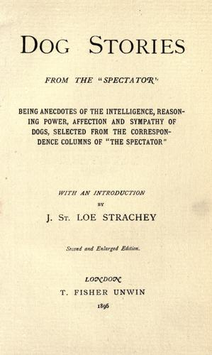 "Dog stories, from the ""Spectator"" by Strachey, John St. Loe"