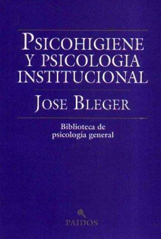 Psicohigiene y Psicologia Institucional / The Better to Write You by Jose Bleger